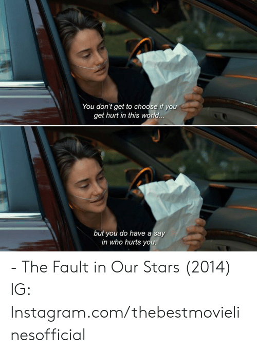 Instagram, Memes, and Yo: You don't get to choose if you  get hurt in this world  but you do have a say  in who hurts yo - The Fault in Our Stars (2014)  IG: Instagram.com/thebestmovielinesofficial