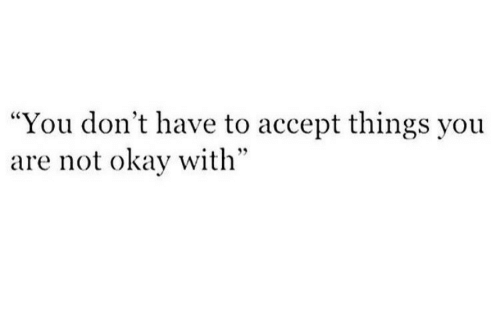"""Okay, Accept, and You: """"You don't have to accept things you  are not okay with"""
