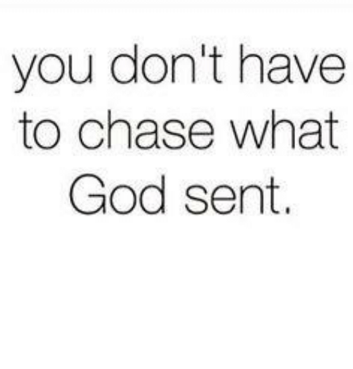 Memes, 🤖, and Sent: you don't have  to chase what  God sent.