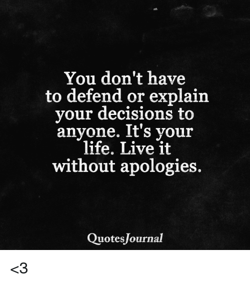 memes decisions and apology you dont have to defend or explain