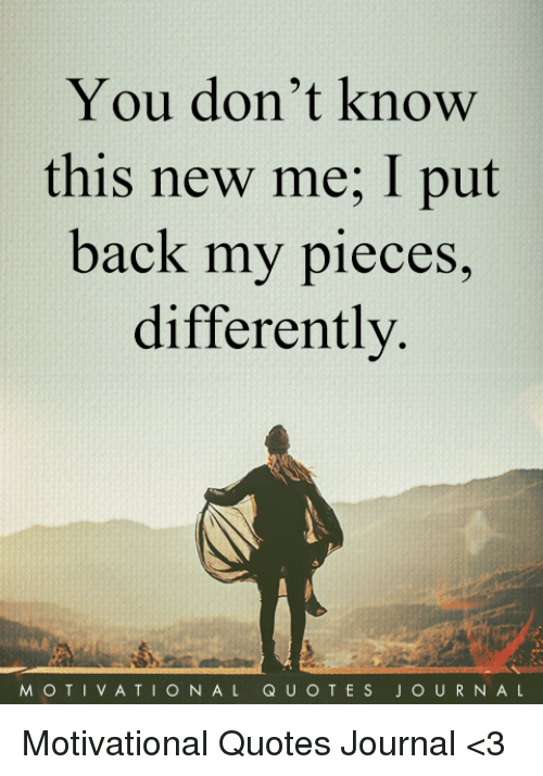 You Don\'t Know This New Me I Put Back My Pieces Differently ...