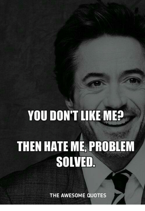 You Dont Like Me Then Hate Me Problem Solved The Awesome Quotes