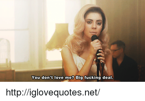 This Is Big F Ing Deal >> You Don T Love Me Big Fucking Deal Httpiglovequotesnet Fucking