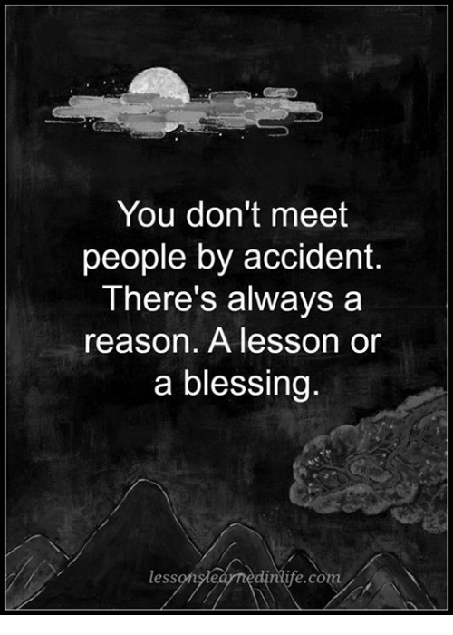 Memes, Reason, and 🤖: You don't meet  people by accident.  There's always a  reason. A lesson or  a blessing  less  ntye. CO