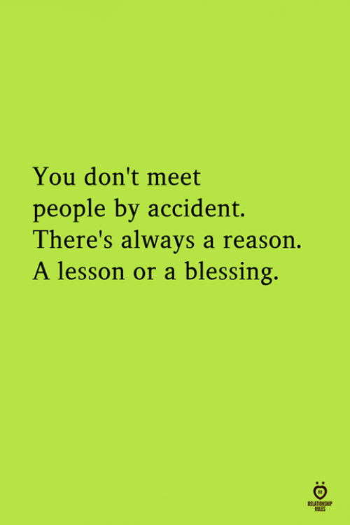 Reason, You, and Always: You don't meet  people by accident.  There's always a reason  A lesson or a blessing.