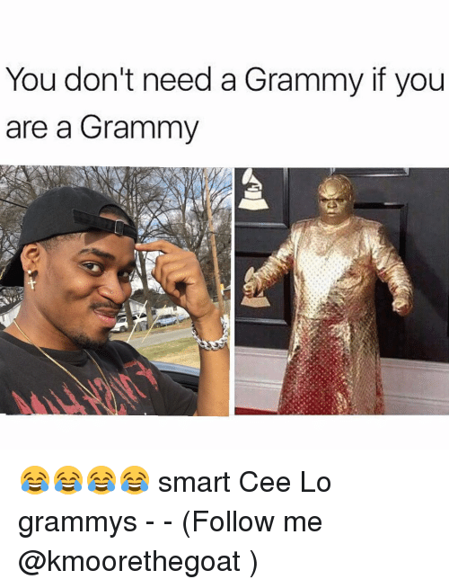 Memes, 🤖, and Cee Lo: You don't need a Grammy if you  are a Grammy 😂😂😂😂 smart Cee Lo grammys - - (Follow me @kmoorethegoat )