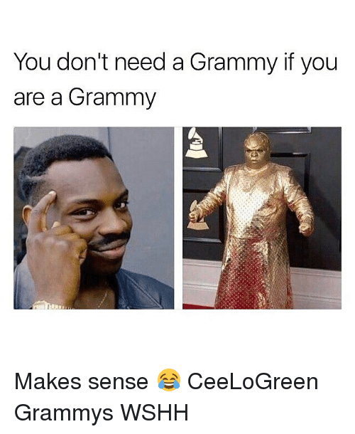 Grammys, Memes, and Wshh: You don't need a Grammy if you  are a Grammy Makes sense 😂 CeeLoGreen Grammys WSHH