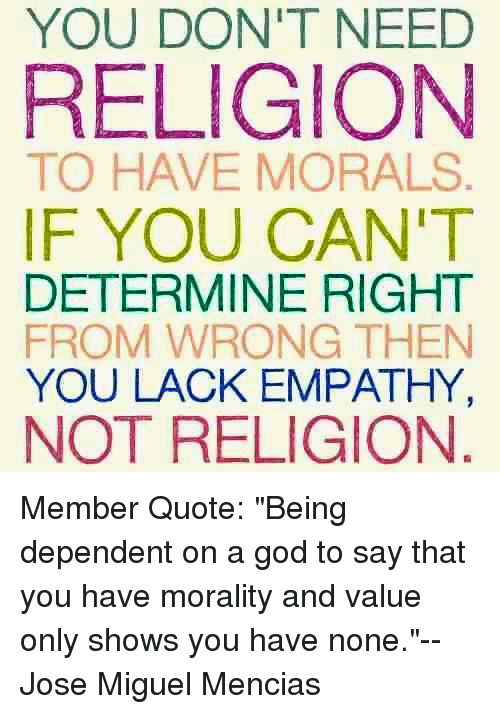 You Dont Need Religion To Have Morals If You Cant Determine Right