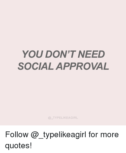 Instagram, Target, and Quotes: YOU DON'T NEED  SOCIAL APPROVAL  TYPELIKEAGIRL Follow @_typelikeagirl for more quotes!