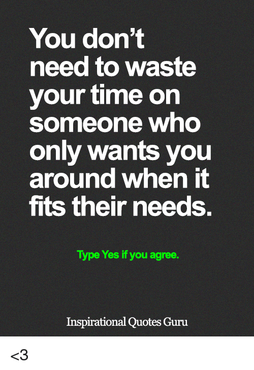 You Dont Need To Waste Your Time On Someone Who Only Wants You