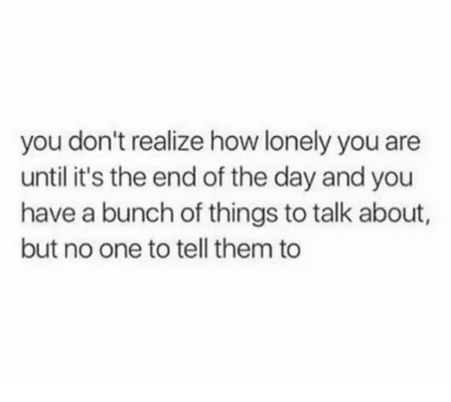 You dont know about lonely