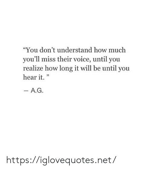 """Voice, How, and Net: """"You don't understand how much  you'll miss their voice, until you  realize how long it will be until you  hear it."""" https://iglovequotes.net/"""