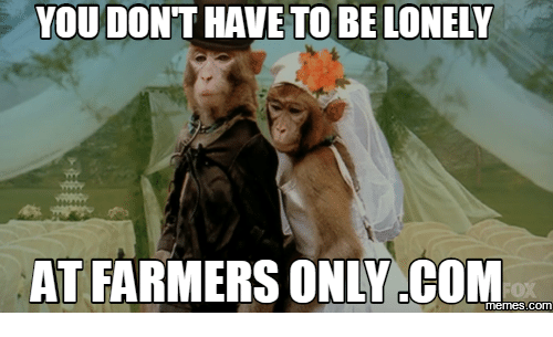 Farmersonly Com Meme You Donthave To Be Lonely At Farmers Only Com Memes