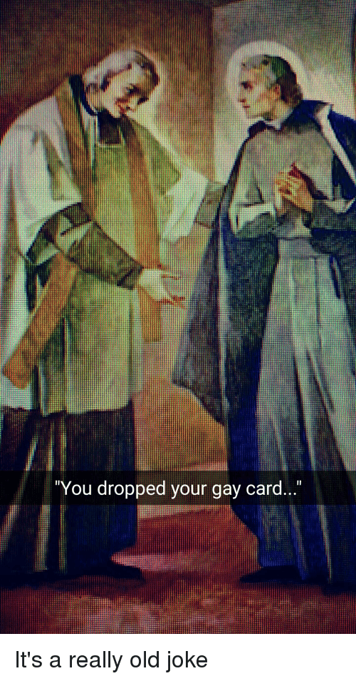 Dropped your gay card