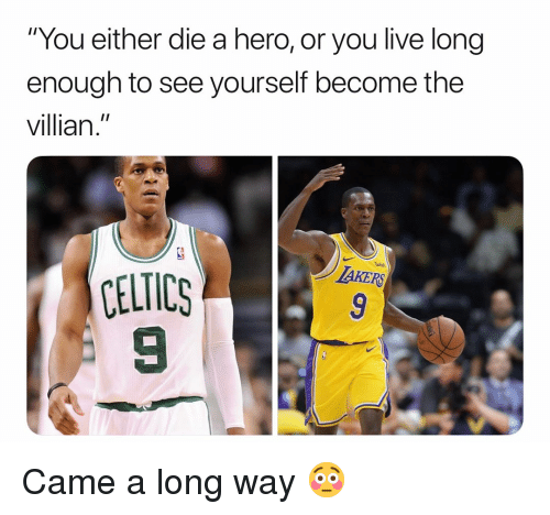 "Basketball, Nba, and Sports: You either die a hero, or you live long  enough to see yourself become the  villian.""  CELTICS  9 Came a long way 😳"