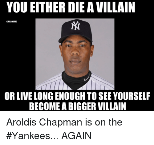 you either die a villain mlbmeme or live long enough 8497116 25 best aroldis chapman memes reportate memes, yankee memes