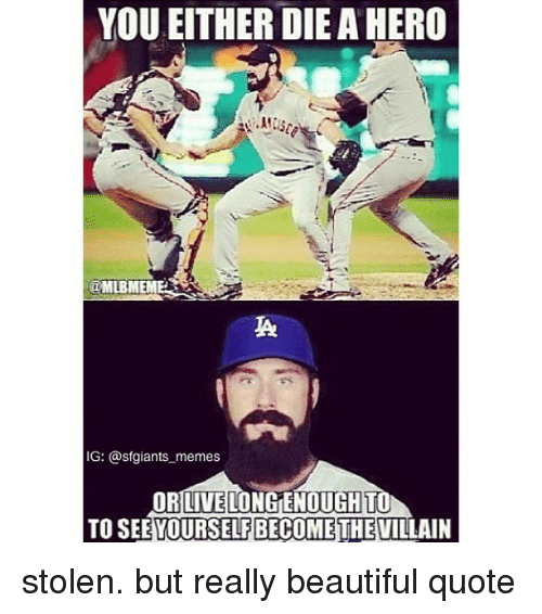 You Either Dieahero Mlbme Ig Memes Or Livelo Longenought To