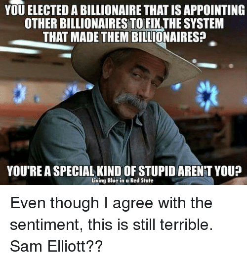 you elected a billionaire thatisappointing other billionaires to fixthe system 7913382 ✅ 25 best memes about sam elliott sam elliott memes,Sam Elliott Memes