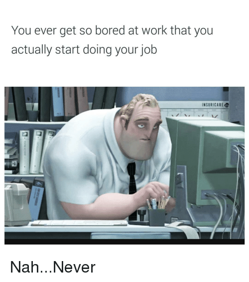 25 Best Memes About So Bored At Work