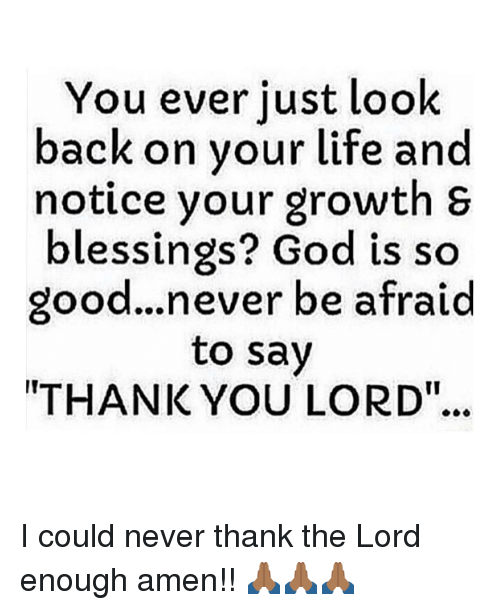 """Memes, 🤖, and Thank You Lord: You ever just look  back on your life and  notice your growth s  blessings? God is so  good...never be afraid  to say  """"THANK YOU LORD""""... I could never thank the Lord enough amen!! 🙏🏾🙏🏾🙏🏾"""