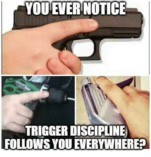 Memes, 🤖, and Trigger: YOU EVER NOTICE  TRIGGER DISCIPLINE  FOLLOWS YOU FVERYWHERE