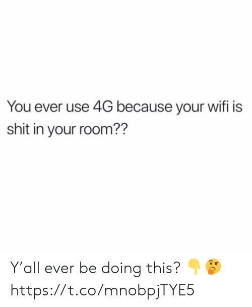 Shit, Wifi, and You: You ever use 4G because your wifi is  shit in your room?? Y'all ever be doing this? 👇🤔 https://t.co/mnobpjTYE5