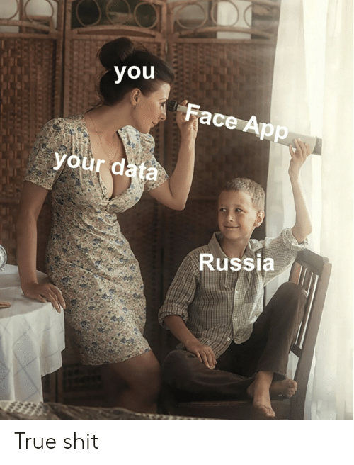 Reddit, Shit, and True: you  Face App  your data  Russia True shit