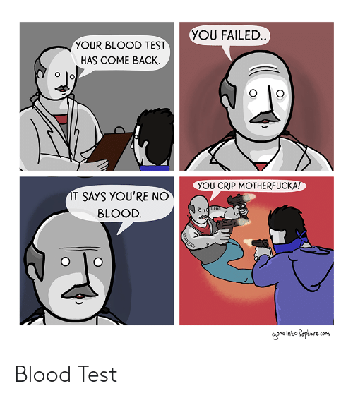Test, Crip, and Back: YOU FAILED  YOUR BLOOD TEST  HAS COME BACK.  YOU CRIP MOTHERFUCKA!  IT SAYS YOU'RE NO  BLOOD  one into Kaptue.com Blood Test