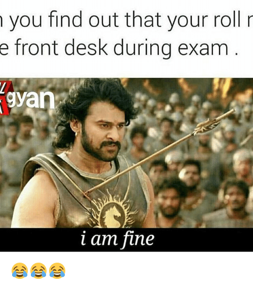 Memes, 🤖, and Fine: you find out that your roll r  e front desk during exam  gyan  am fine 😂😂😂