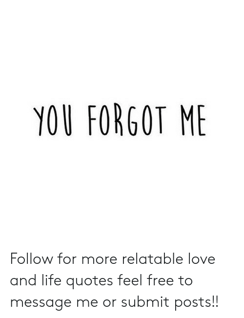 You Forgot Me Follow For More Relatable Love And Life Quotes Feel