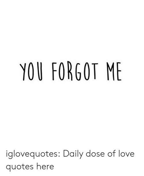 You Forgot Me Iglovequotes Daily Dose Of Love Quotes Here Love