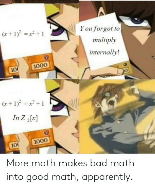 Apparently, Bad, and Good: You forgot to  (x+1)2+  тultiply  internally!  1000  10  (x12  In Z 2[x]  1000  10 More math makes bad math into good math, apparently.