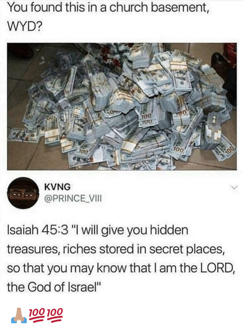 "Anaconda, Church, and God: You found this in a church basement,  WYD?  0  100  F0O  KVNG  @PRINCE VI  Isaiah 45:3 ""I will give you hidden  treasures, riches stored in secret places,  so that you may know that l am the LORD,  the God of Israel"" 🙏🏽💯💯"