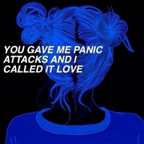 Love, You, and Panic Attacks: YOU GAVE ME PANIC  ATTACKS ANDI  CALLED IT LOVE