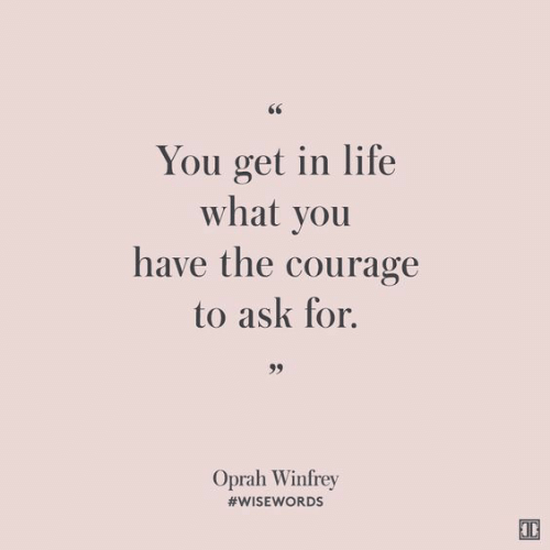 Life, Oprah Winfrey, and Oprah Winfrey: You get in life  what vou  have the courage  to ask for.  Oprah Winfrey  #WISEV ORDS