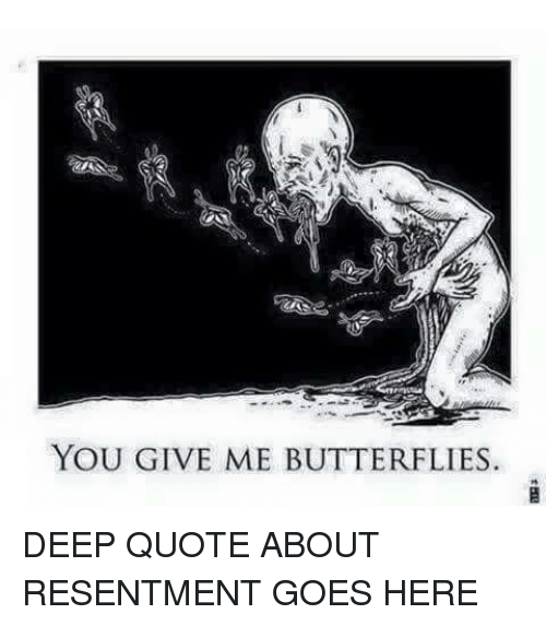 You Give Me Butterflies Deep Quote About Resentment Goes Here