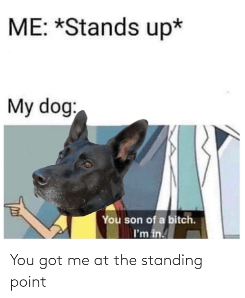 Got, You, and You Got Me: You got me at the standing point