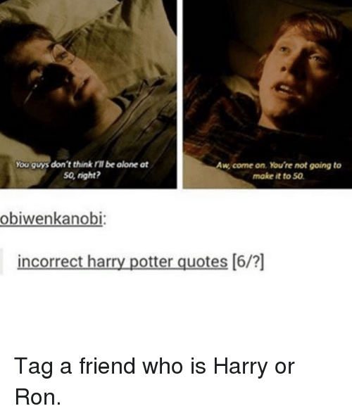 Harry Potter Quotes On Friendship: You Guys Don't Think Rll Be Olone At W Come On You're Not