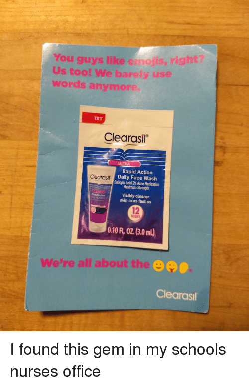 Emojis, Office, and Acne: You guys like emojis, rig  Us too! We barely use  words anymore  TRY  Clearasil  Rapid Action  Daily Face Wash  Salicylic Acid 2% Acne Medication  Maximum Strength  Visibly clearer  skin in as fast as  Rapid Action  Face Wash  12  HOURS  0.10 FL O2.(3.0ml  We're all about the  Clearasil