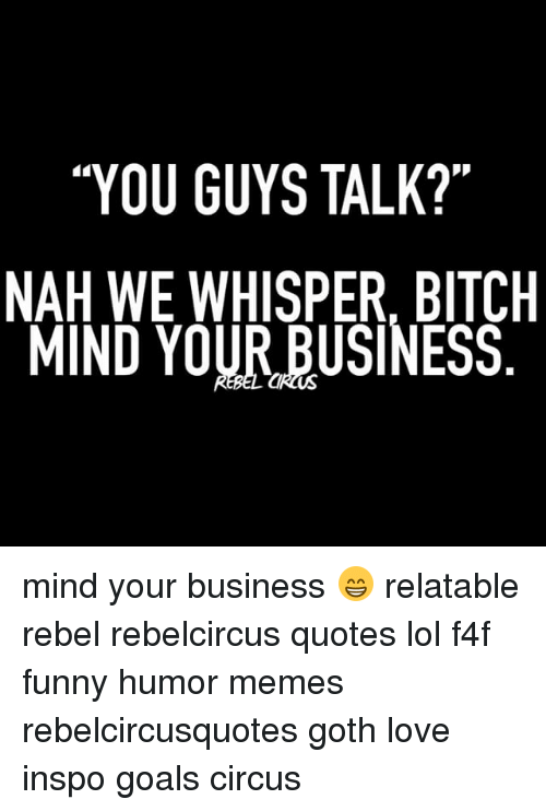 You Guys Talk Nah We Whisper Bitch Mind Your Business Mind Your