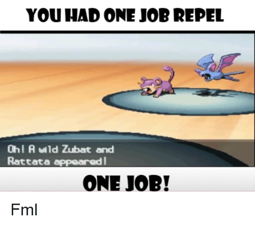 Fml, Memes, and 🤖: YOU HAD ONE JOBREPEL Ohl A uild Zubat and