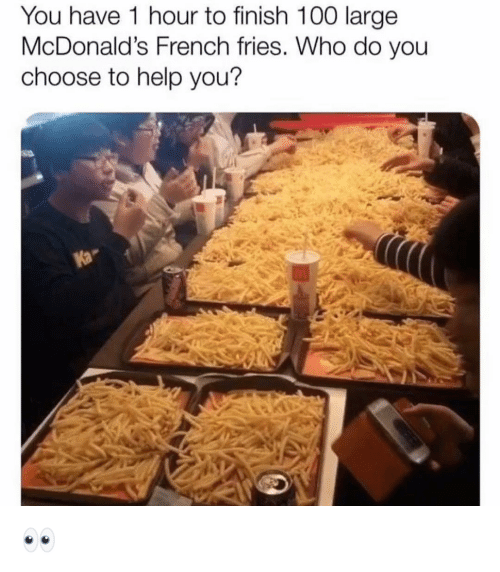 Anaconda, Funny, and McDonalds: You have 1 hour to finish 100 large  McDonald's French fries. Who do you  choose to help you?  fa 👀