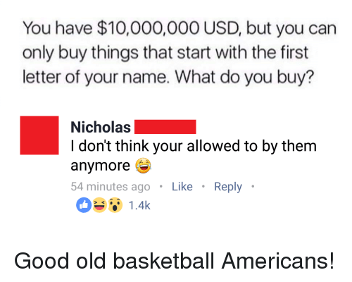 You have 10000000 usd but you can only buy things that start with basketball good and old you have 10000000 usd but you can only altavistaventures Image collections