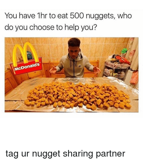 McDonalds, Memes, and Help: You have 1hr to eat 500 nuggets, who  do you choose to help you?  McDonald's tag ur nugget sharing partner