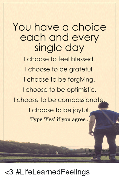 You Have A Choice Each And Every Single Day I Choose To Feel Blessed