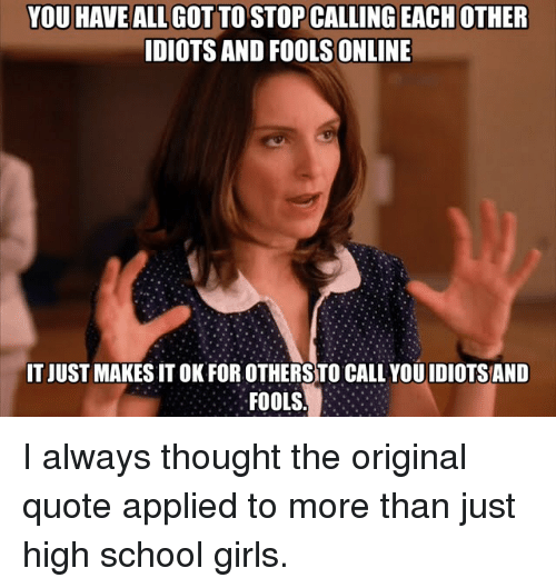 You Have All Got To Stop Calling Each Other Idiots And Fools Online