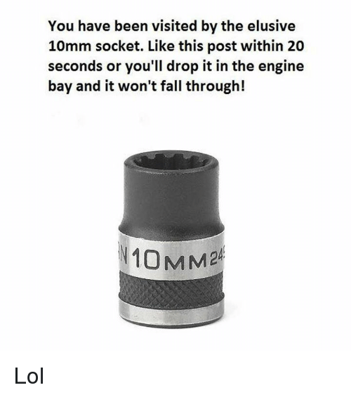 You Have Been Visited by the Elusive 10mm Socket Like This ...