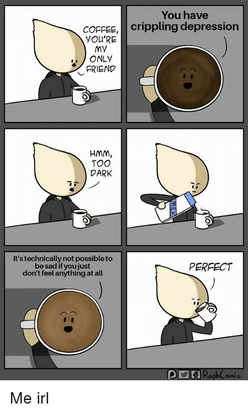 you-have-coffee-crippling-depression-youre-my-only-friend-hmm-31125577.png