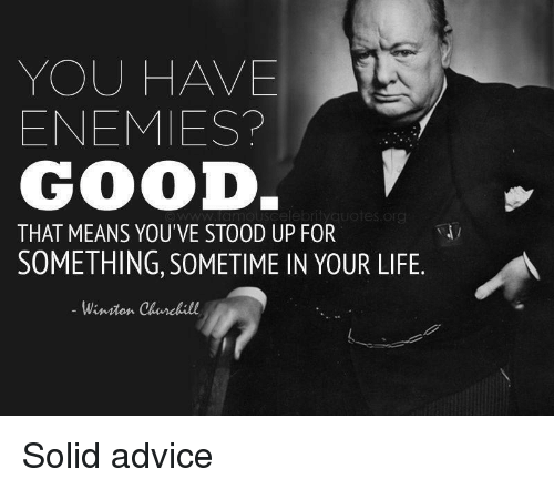 You Have Enemies Good Quotes Org That Means Youve Stood Up For