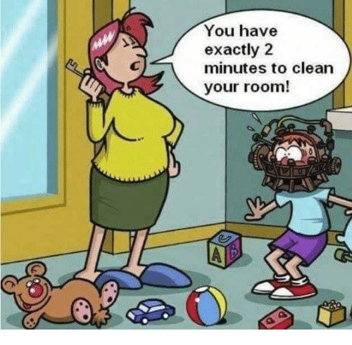 you have exactly 2 minutes to clean your room 6783331 ✅ 25 best memes about cleaning your room cleaning your room memes,Memes Clean